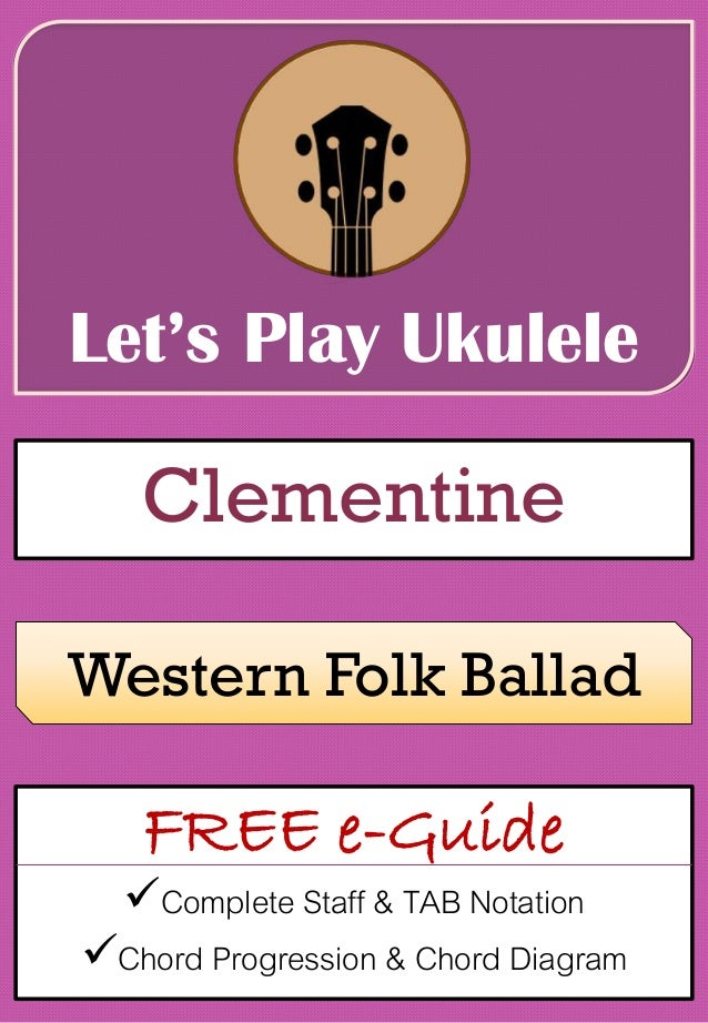 Clementine Lets Play Ukulele Free E Guide