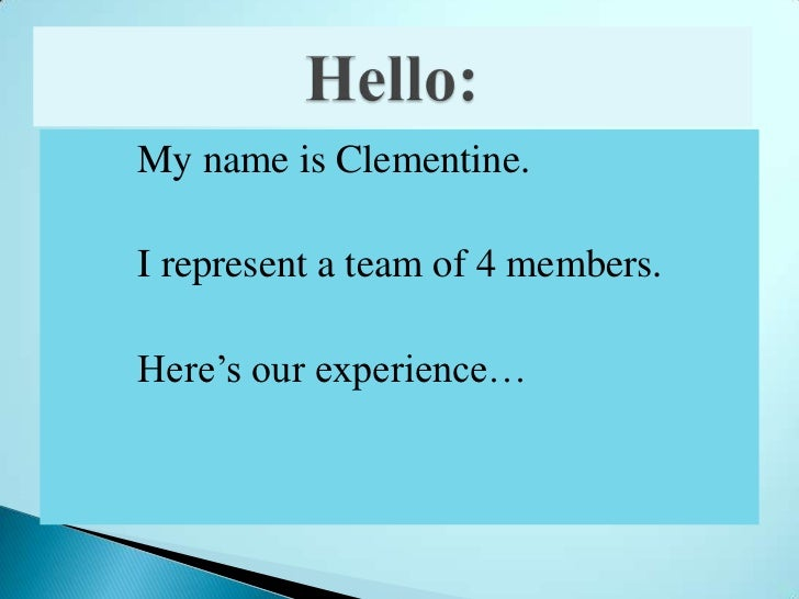 My name is Clementine.<br /> I represent a team of 4 members.<br />        Here's our experience…<br />Hello:<br />