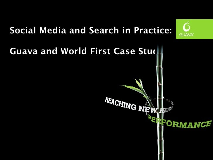 Social Media and Search in Practice:Guava and World First Case Study