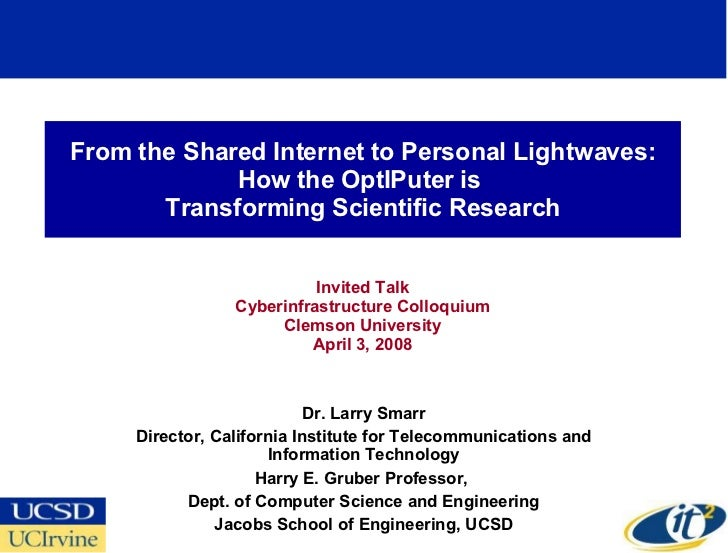 From the Shared Internet to Personal Lightwaves:              How the OptIPuter is        Transforming Scientific Research...