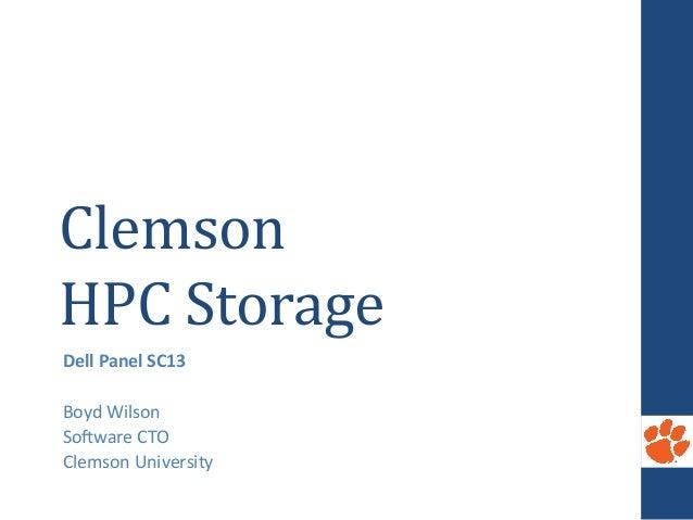 Clemson     HPC  Storage   Dell  Panel  SC13      Boyd  Wilson   So,ware  CTO   Clemson  Univers...