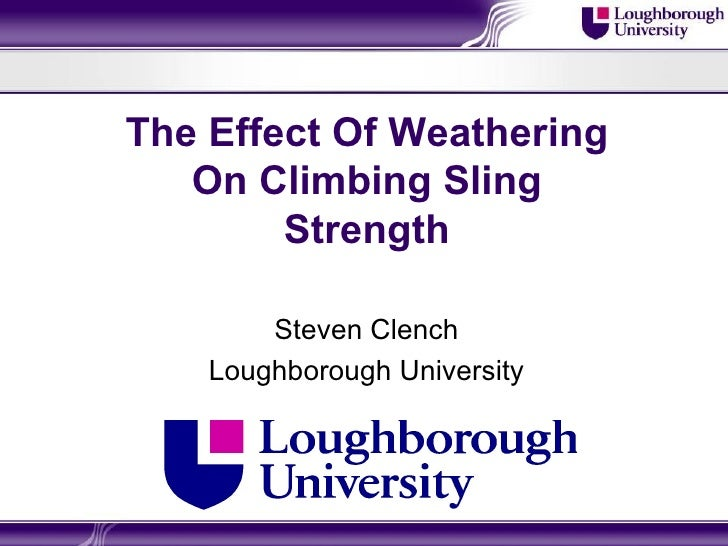 The Effect Of Weathering On Climbing Sling Strength Steven Clench Loughborough University
