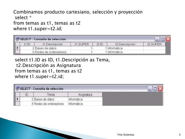 Combinamos producto cartesiano, selección y proyección select * from temas as t1, temas as t2 where t1.super=t2.id;  selec...