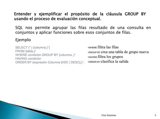 Entender y ejemplificar el propósito de la cláusula GROUP BY usando el proceso de evaluación conceptual.  SQL nos permite ...
