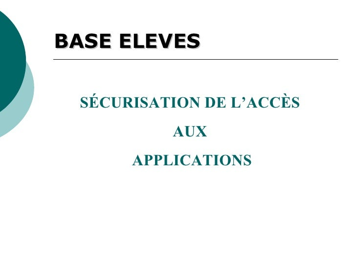 S É CURISATION DE L'ACC È S  AUX  APPLICATIONS   BASE ELEVES