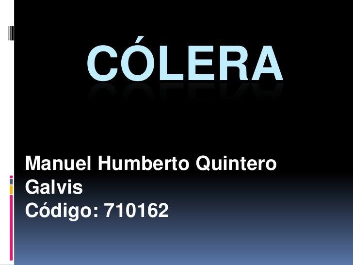 CÓLERAManuel Humberto QuinteroGalvisCódigo: 710162