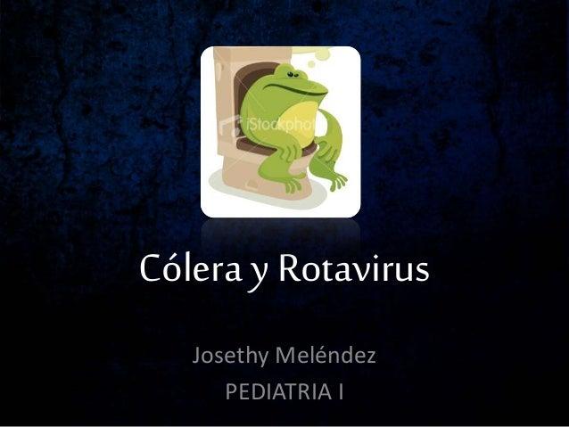 Cólera y Rotavirus Josethy Meléndez PEDIATRIA I