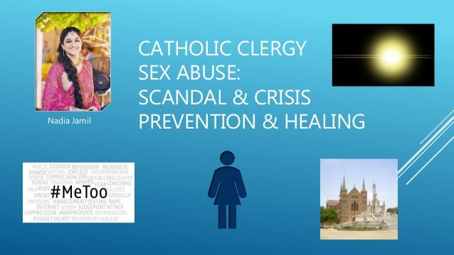 CATHOLIC CLERGY SEX ABUSE: SCANDAL & CRISIS PREVENTION & HEALINGNadia Jamil