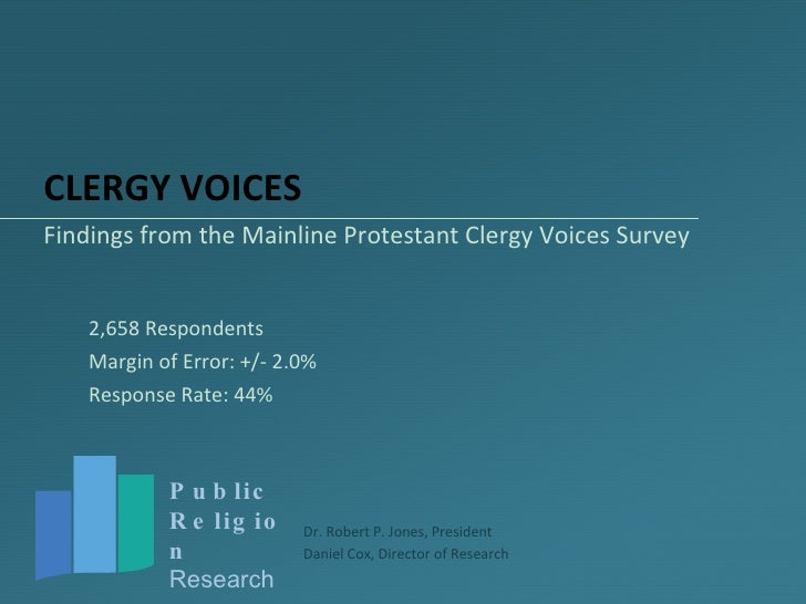 CLERGY VOICES <ul><li>Findings from the Mainline Protestant Clergy Voices Survey </li></ul><ul><li>2,658 Respondents </li>...