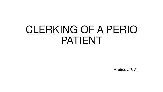 CLERKING OF A PERIO PATIENT Arubuola E. A.