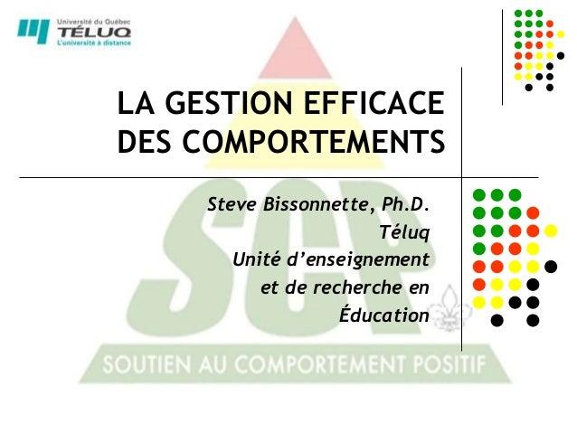 LA GESTION EFFICACEDES COMPORTEMENTS     Steve Bissonnette, Ph.D.                        Téluq        Unité d'enseignement...