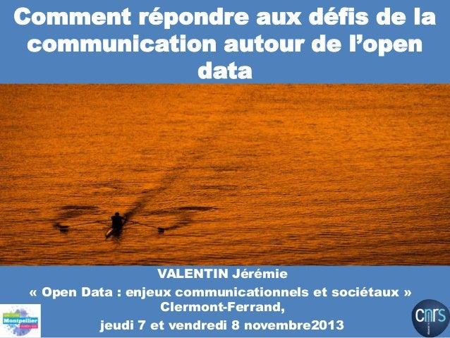 Comment répondre aux défis de la communication autour de l'open data  VALENTIN Jérémie « Open Data : enjeux communicationn...