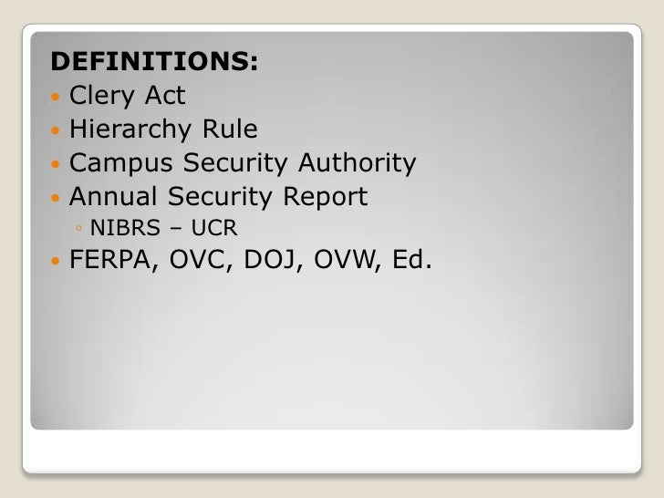 the clery act Clery act the jeanne clery disclosure of campus security policy and campus crime statistics act is a federal law that directs colleges and universities to disclose information about crime on and around their campuses.