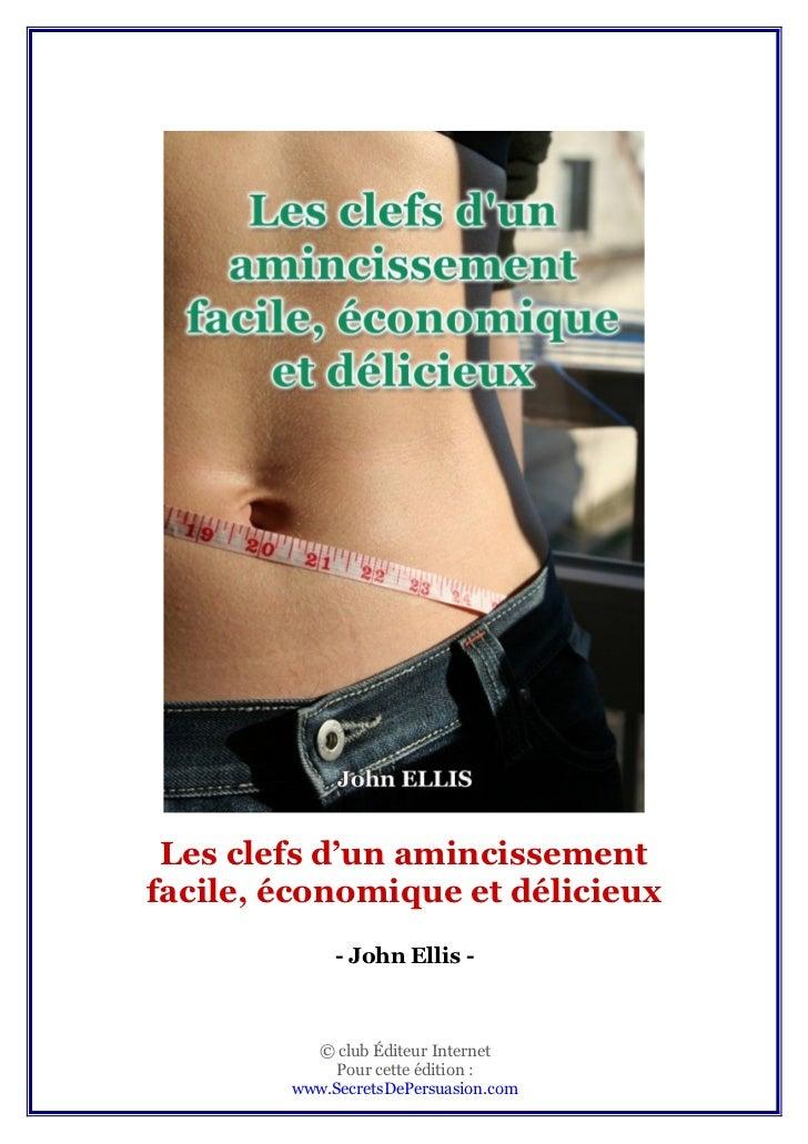 Les clefs d'un amincissementfacile, économique et délicieux             - John Ellis -          © club Éditeur Internet   ...