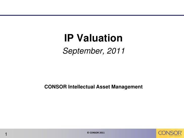 IP Valuation <br />September, 2011<br />1<br />CONSOR Intellectual Asset Management<br />