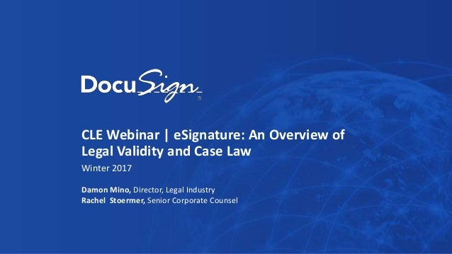 CLE Webinar | eSignature: An Overview of Legal Validity and Case Law Winter 2017 Damon Mino, Director, Legal Industry Rach...