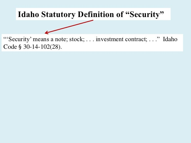 """Idaho Statutory Definition of """"Security""""―‗Security' means a note; stock; . . . investment contract; . . .‖ IdahoCode § 30-..."""