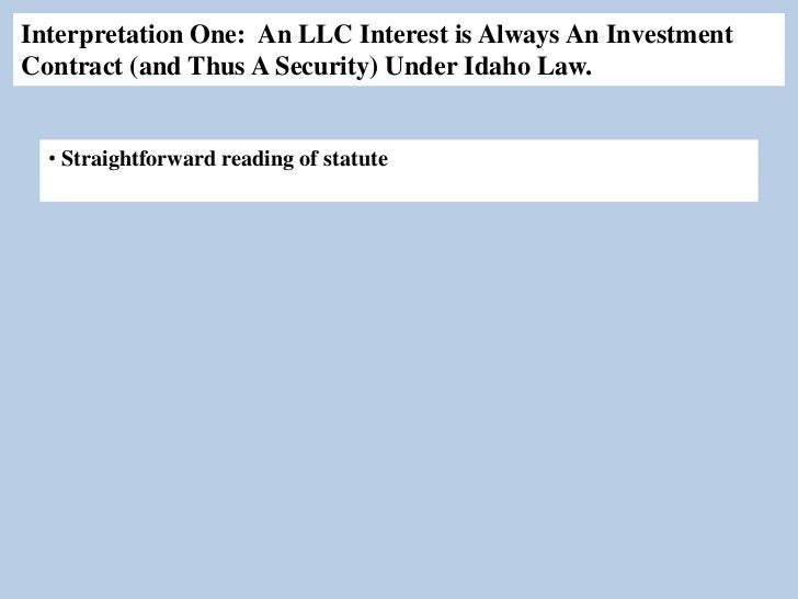 Interpretation One: An LLC Interest is Always An InvestmentContract (and Thus A Security) Under Idaho Law.  • Straightforw...