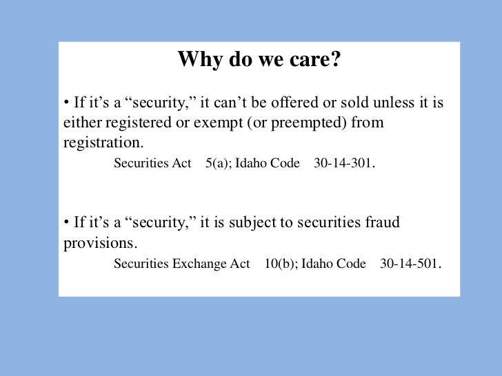 Why do we care?• If it's a ―security,‖ it can't be offered or sold unless it iseither registered or exempt (or preempted) ...