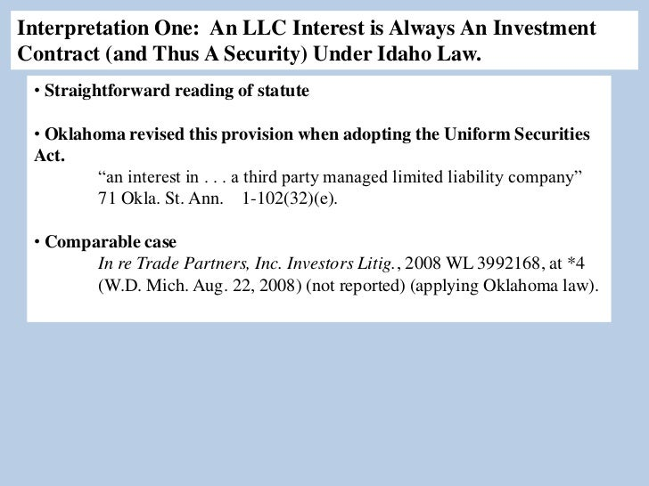 Interpretation One: An LLC Interest is Always An InvestmentContract (and Thus A Security) Under Idaho Law. • Straightforwa...