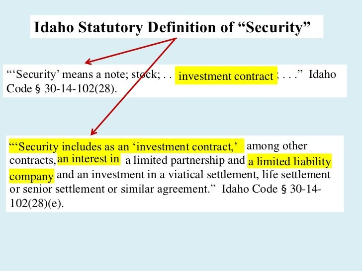 """Idaho Statutory Definition of """"Security""""―‗Security' means a note; stock; . . .investment contract . . .‖ Idaho            ..."""