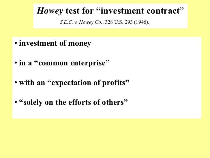 """Howey test for """"investment contract‖              S.E.C. v. Howey Co., 328 U.S. 293 (1946).• investment of money• in a """"co..."""
