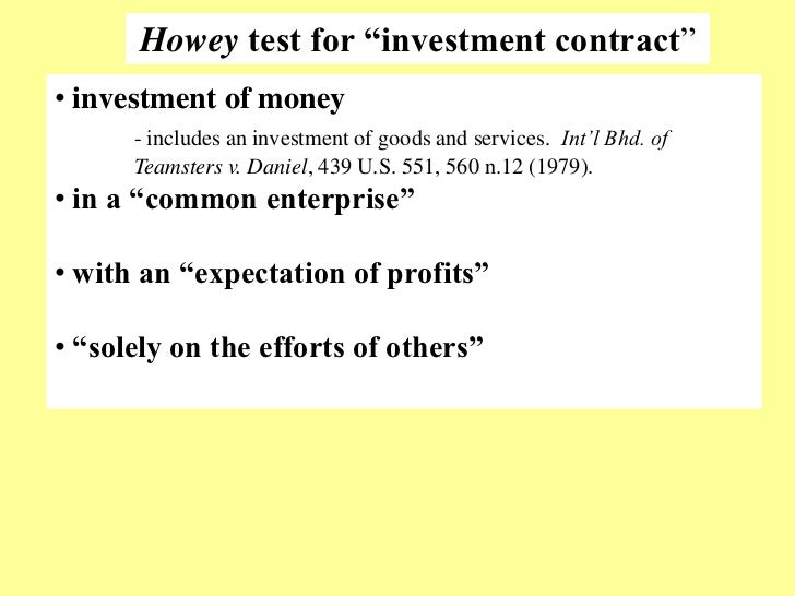 """Howey test for """"investment contract‖• investment of money      - includes an investment of goods and services. Int'l Bhd. ..."""