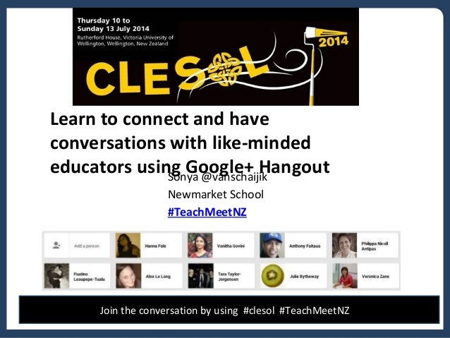 Learn to connect and have conversations with like-minded educators using Google+ HangoutSonya @vanschaijik Newmarket Schoo...