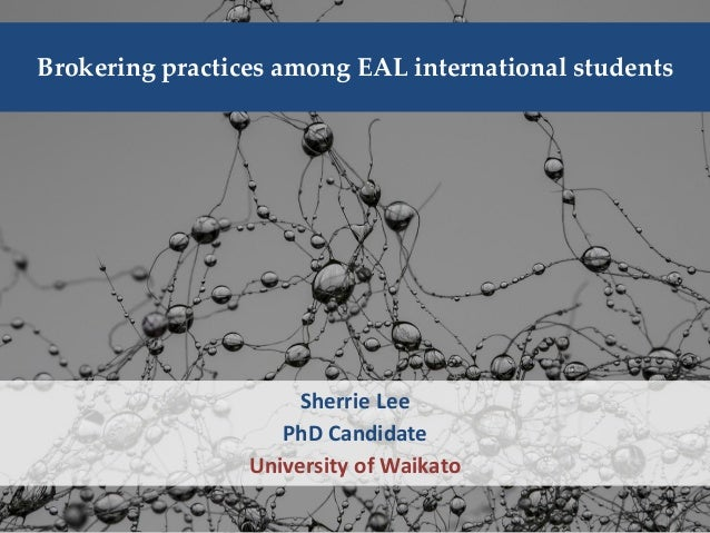 Brokering practices among EAL international students Sherrie Lee PhD Candidate University of Waikato