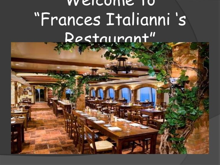 """Welcome to""""Frances Italianni """"s    Restaurant"""""""
