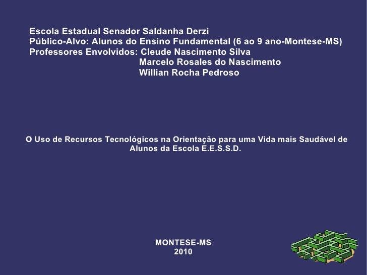 Escola Estadual Senador Saldanha Derzi Público-Alvo: Alunos do Ensino Fundamental (6 ao 9 ano-Montese-MS) Professores Envo...