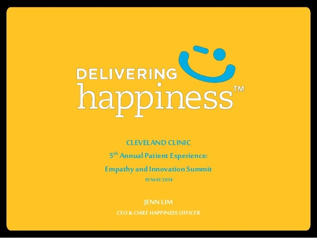CLEVELANDCLINIC 5th AnnualPatient Experience: Empathy and InnovationSummit 19 MAY2014 JENNLIM CEO & CHIEF HAPPINESSOFFICER
