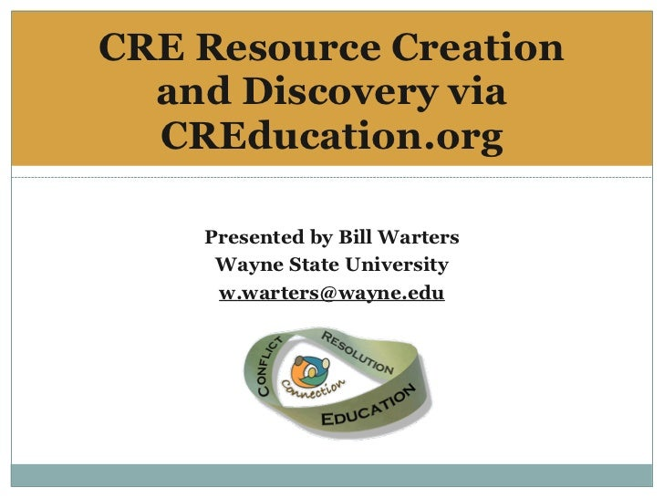 CRE Resource Creation   and Discovery via   CREducation.org      Presented by Bill Warters      Wayne State University    ...