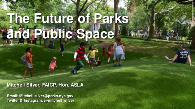 Photo:NYCParks The Future of Parks and Public Space Mitchell Silver, FAICP, Hon. ASLA Email: Mitchell.silver@parks.nyc.gov...