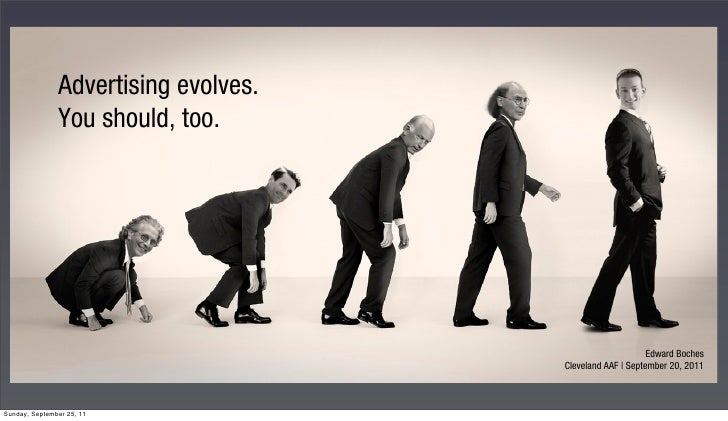 Advertising evolves.               You should, too.                                                           Edward Boche...