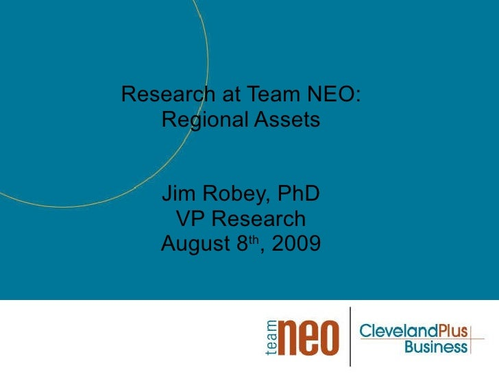 Research at Team NEO: Regional Assets Jim Robey, PhD VP Research August 8 th , 2009
