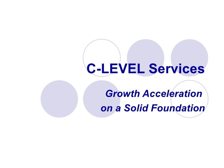 C-LEVEL Services Growth Acceleration  on a Solid Foundation