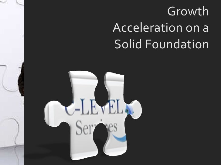 Growth Acceleration on a Solid Foundation