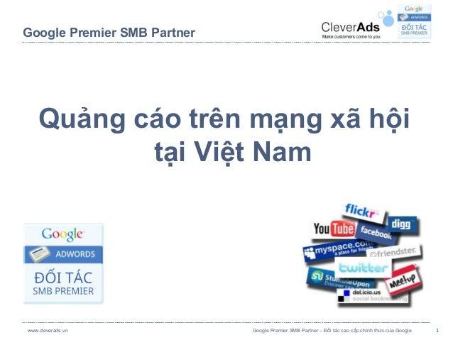 Google Premier SMB Partner    Quảng cáo trên mạng xã hội           tại Việt Namwww.cleverads.vn             Google Premier...
