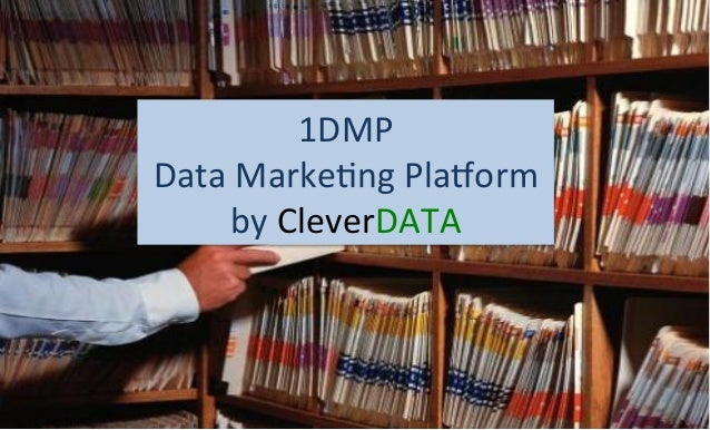 1DMP   Data  Marke+ng  Pla/orm   by  CleverDATA