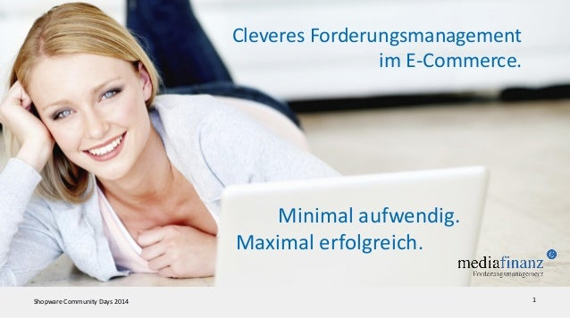 Shopware Community Days 2014 1 Minimal aufwendig. Maximal erfolgreich. Cleveres Forderungsmanagement im E-Commerce.