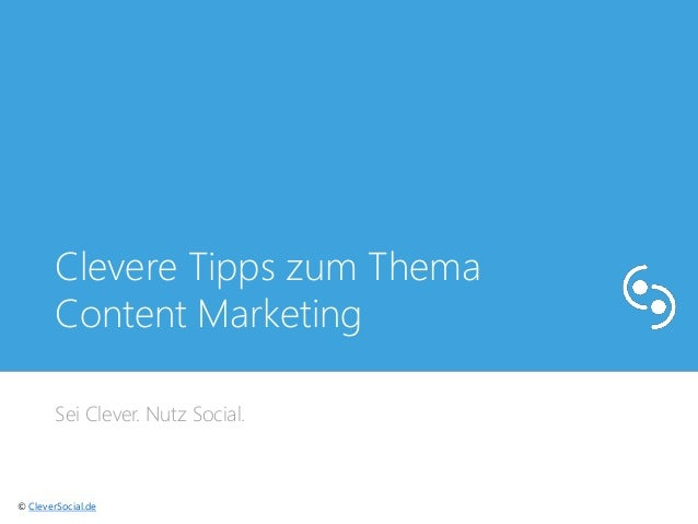 Clevere Tipps zum Thema  Content Marketing  Sei Clever. Nutz Social.  © CleverSocial.de
