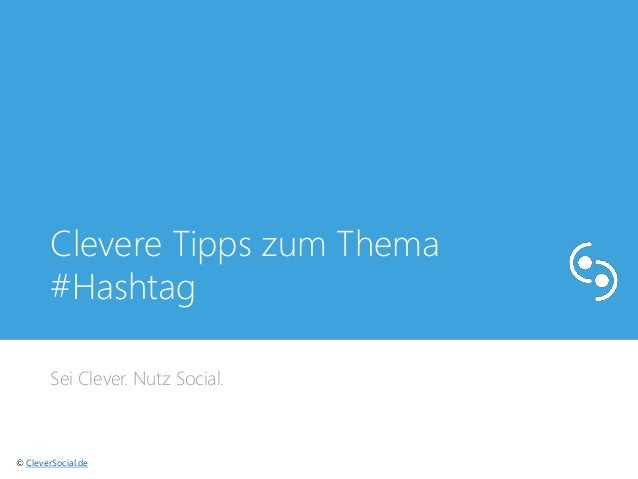 Clevere Tipps zum Thema  #Hashtag  Sei Clever. Nutz Social.  © CleverSocial.de