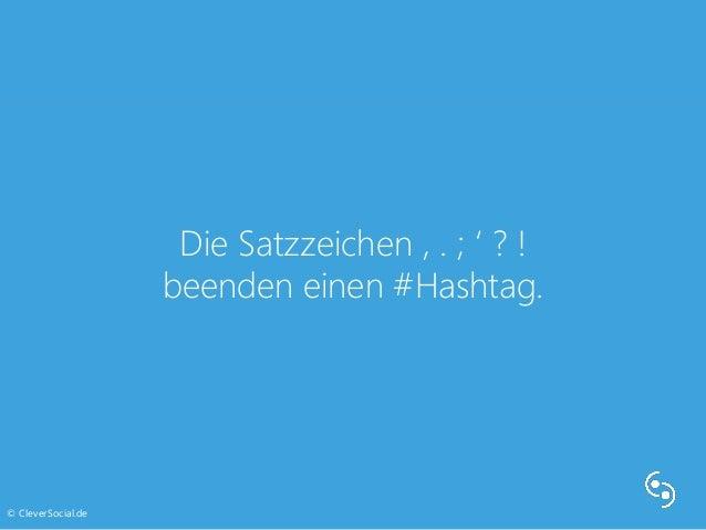 Die Satzzeichen , . ; ' ? !  beenden einen #Hashtag.  © CleverSocial.de