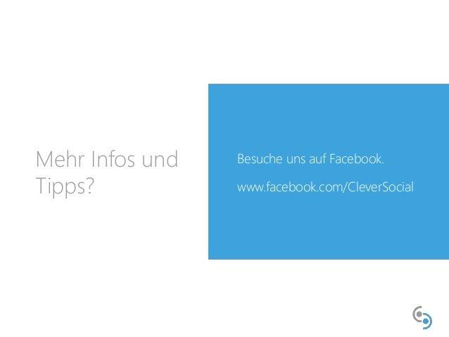 Mehr Infos und  Tipps?  Besuche uns auf Facebook.  www.facebook.com/CleverSocial