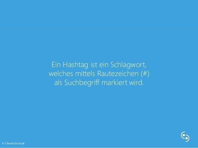 Ein Hashtag ist ein Schlagwort,  welches mittels Rautezeichen (#)  als Suchbegriff markiert wird.  © CleverSocial.de