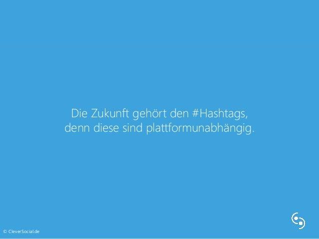 Die Zukunft gehört den #Hashtags,  denn diese sind plattformunabhängig.  © CleverSocial.de