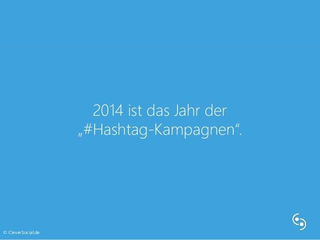 "2014 ist das Jahr der  ""#Hashtag-Kampagnen"".  © CleverSocial.de"