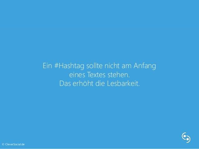 Ein #Hashtag sollte nicht am Anfang  eines Textes stehen.  Das erhöht die Lesbarkeit.  © CleverSocial.de