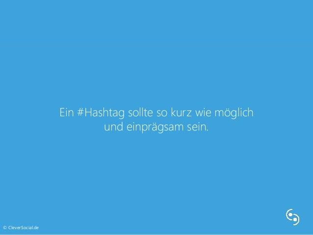 Ein #Hashtag sollte so kurz wie möglich  und einprägsam sein.  © CleverSocial.de